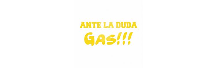 Ante la dudas, GAS!