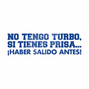 No tengo turbo, si tienes prisa... ¡HABER SALIDO ANTES!